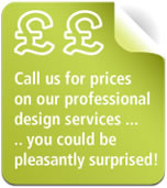 Call us for prices on our professional design services... you could be pleasantly surprised